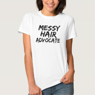 Messy hair advocate tee shirts