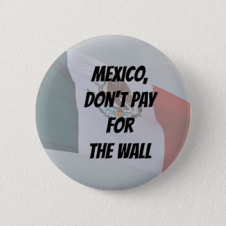 Mexico, Don't Pay For The Wall 6 Cm Round Badge