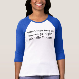 Michelle Obama quote shirt. T-Shirt