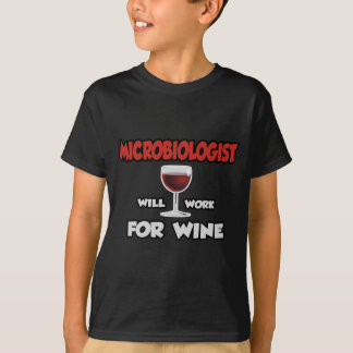 Microbiologist ... Will Work For Wine T-Shirt