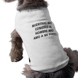 Mientras mas conosco al hombre mas amo a mi perro. pet clothes