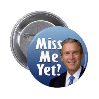 Miss me yet? George W Bush 6 Cm Round Badge