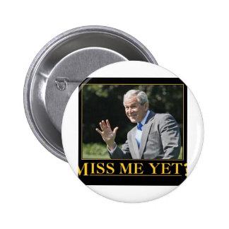 Miss Me Yet? George W. Bush 6 Cm Round Badge