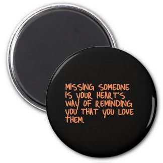 MISSING SOMEONE IS YOUR HEARTS WAY OF TELLING YOU 6 CM ROUND MAGNET