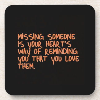 MISSING SOMEONE IS YOUR HEARTS WAY OF TELLING YOU BEVERAGE COASTERS