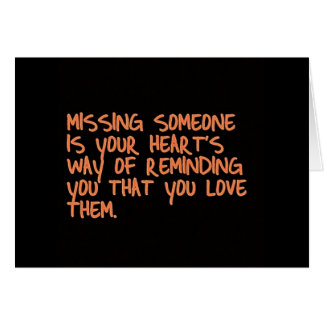 MISSING SOMEONE IS YOUR HEARTS WAY OF TELLING YOU GREETING CARD