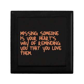 MISSING SOMEONE IS YOUR HEARTS WAY OF TELLING YOU SMALL SQUARE GIFT BOX