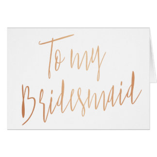 Modern Chic Rose Gold To my bridesmaid Card