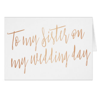 """Modern Rose Gold """"To my sister on my wedding day"""" Card"""