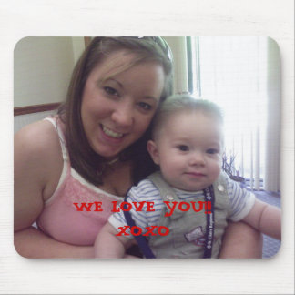 mommy and noah, WE LOVE YOU!!!XOXO, WE LOVE YOU... Mouse Pad