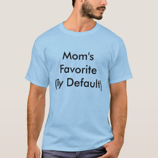 Mom's Favorite      (By Default) T-Shirt