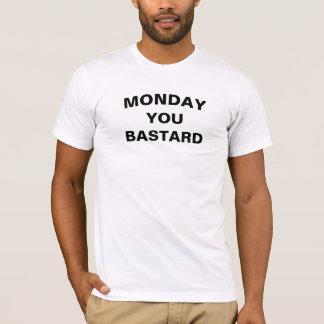 Monday You Bastard T-Shirt