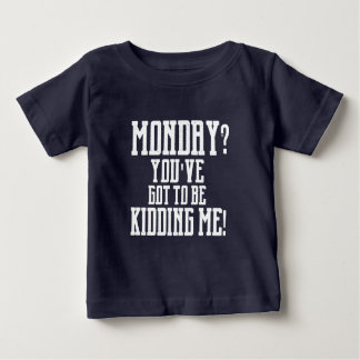 MONDAY? You've Got To Be KIDDING Me! Tee