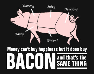 """Image result for money can't buy happiness but it can buy bacon """"nietzsche"""""""