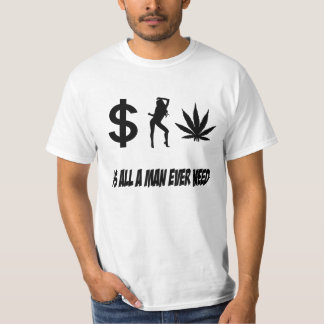 Money Women Weed is all a man ever need Tee Shirt