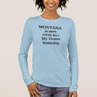 MONTANA Will Be My Home Someday shirt