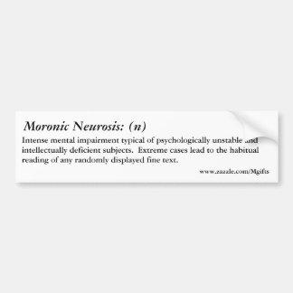 Moronic Neurosis Bumper Sticker