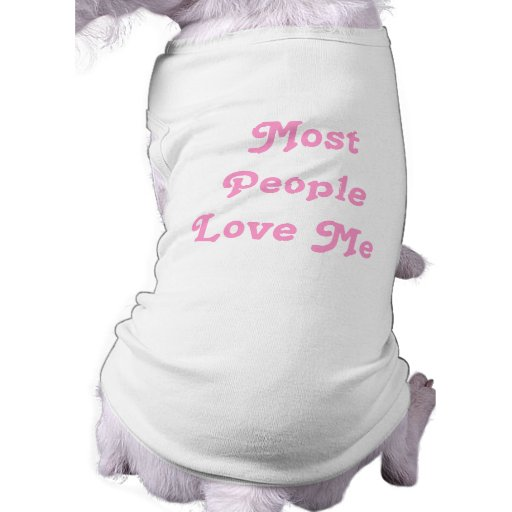 Most People Love Me. Pink Doggie Tee Shirt