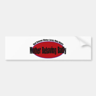 Mother Behaving Badly Shirt Bumper Stickers