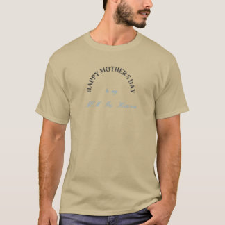 MOTHERS DAY IN HEAVEN T-SHIRT TEE