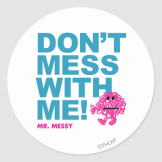 Mr. Messy | Don't Mess With Me Classic Round Sticker