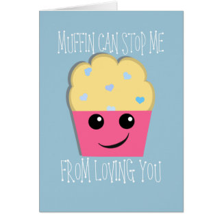 Muffin Can Stop Me Valentine Greeting Card