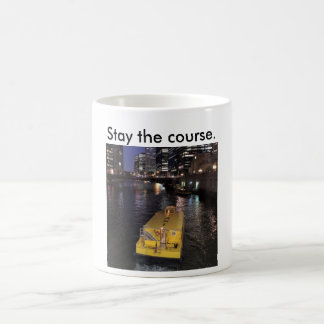 Mug of Chicago River taxi saying stay the course.