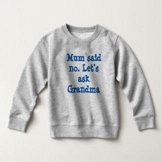 Mum said no. Let's ask Grandma Sweatshirt