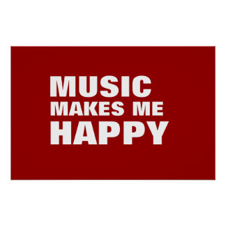 MUSIC MAKES ME HAPPY POSTERS