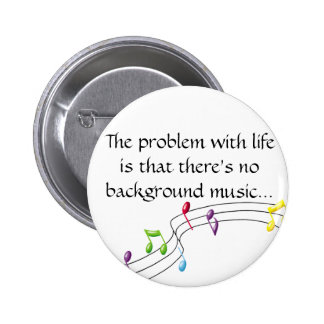 music-notes, The problem with life is that ther... 6 Cm Round Badge