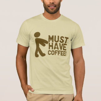 Must Have Coffee Zombie T-Shirt