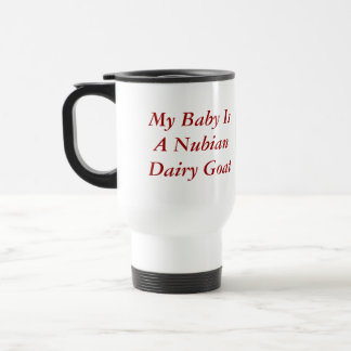 My baby is a nubian dairy goat...mug stainless steel travel mug
