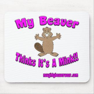 My Beaver Thinks Its A Mink Mousepad