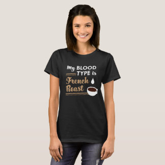 My Blood Type is French Roast T-Shirt