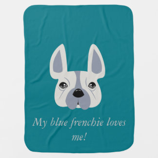 My blue frenchie loves me baby blanket
