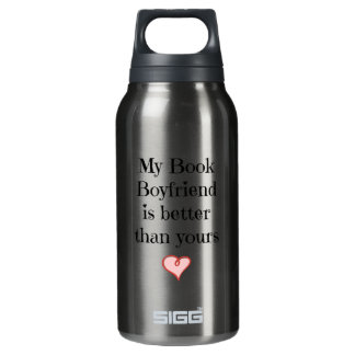 My Book Boyfriend is better than yours Insulated Water Bottle