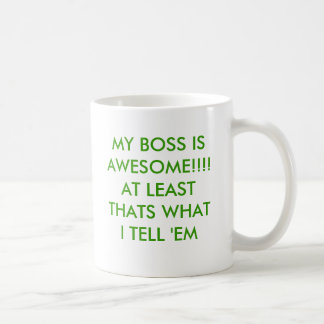 MY BOSS IS AWESOME!!!!AT LEAST THATS WHAT I TEL... BASIC WHITE MUG