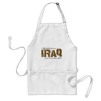 My Boyfriend is in Iraq and i want him back! Standard Apron