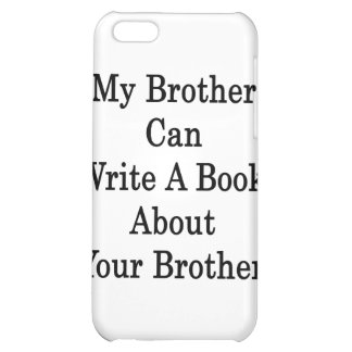 My Brother Can Write A Book About Your Brother Case For iPhone 5C