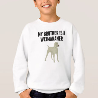 My Brother Is A Weimaraner Sweatshirt
