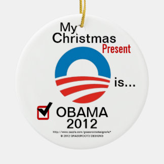 My Christmas Present is Obama 2012 - #4 Christmas Ornament