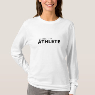 MY COUSIN IS AN, ATHLETE T-Shirt