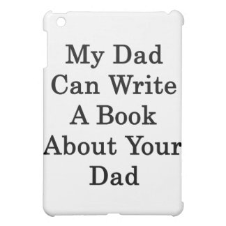 My Dad Can Write A Book About Your Dad iPad Mini Cover