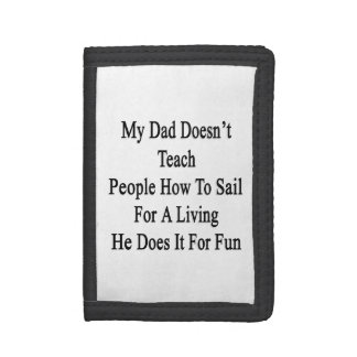 My Dad Doesn't Teach People How To Sail For A Livi Tri-fold Wallet