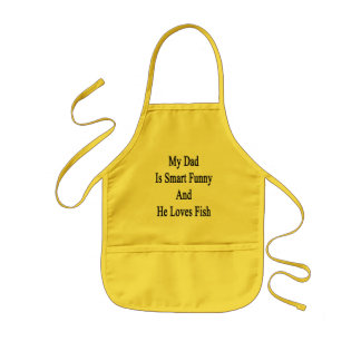 My Dad Is Smart Funny And He Loves Fish Aprons
