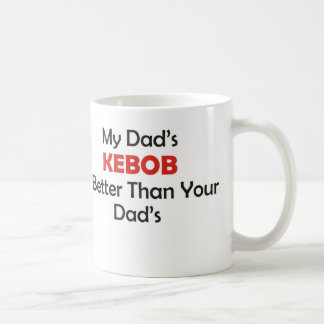 My Dad's Kebob Is Better Than Your Dad's Coffee Mug
