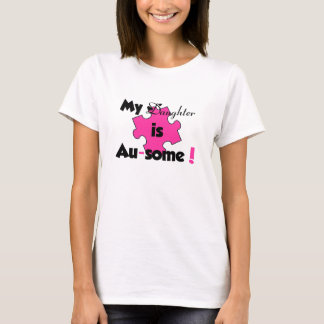 MY DAUGHTER IS AU-SOME! T-Shirt