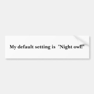"My default setting is  ""Night owl!"" Bumper Sticker"
