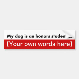 my-dog-is-an-honors-student-at-template car bumper sticker