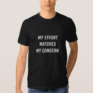 My Effort Matches My Concern Shirts